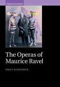 Couverture du livre d'Emily Kilpatrick, The Operas of Maurice Ravel
